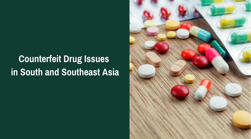 Counterfeit Drug Issues in South and Southeast Asia