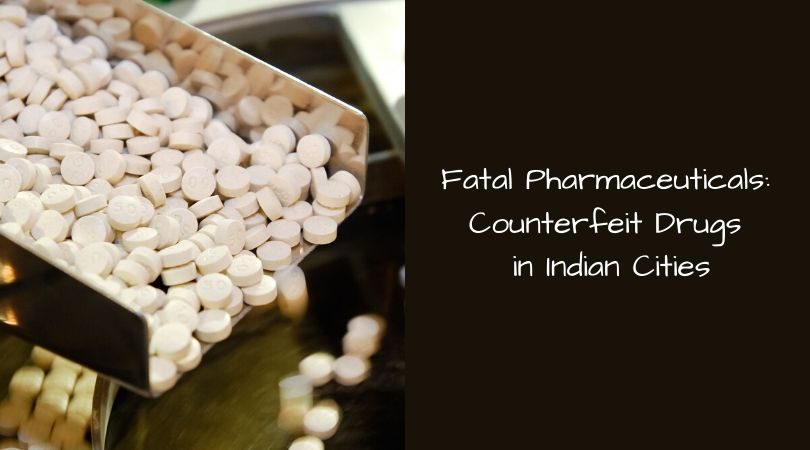 Fatal Pharmaceuticals_ Counterfeit Drugs in Indian Cities