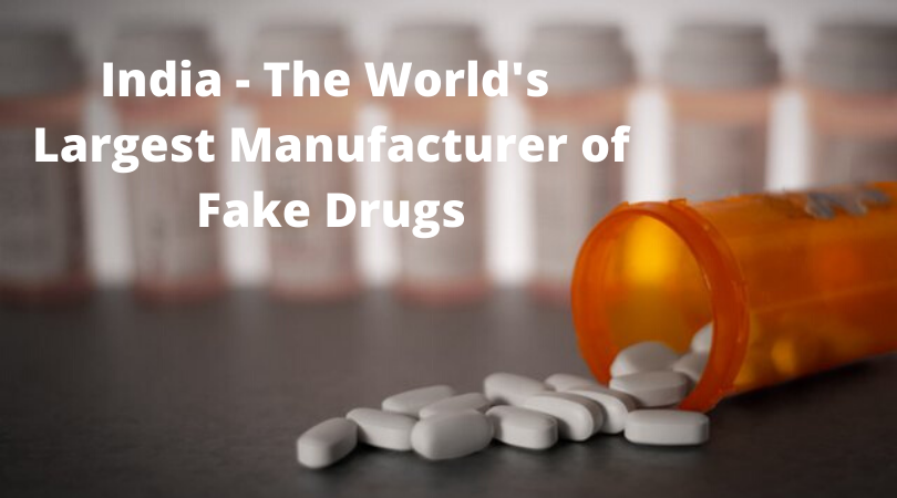 India - The World's Largest Manufacturer of Fake Drugs