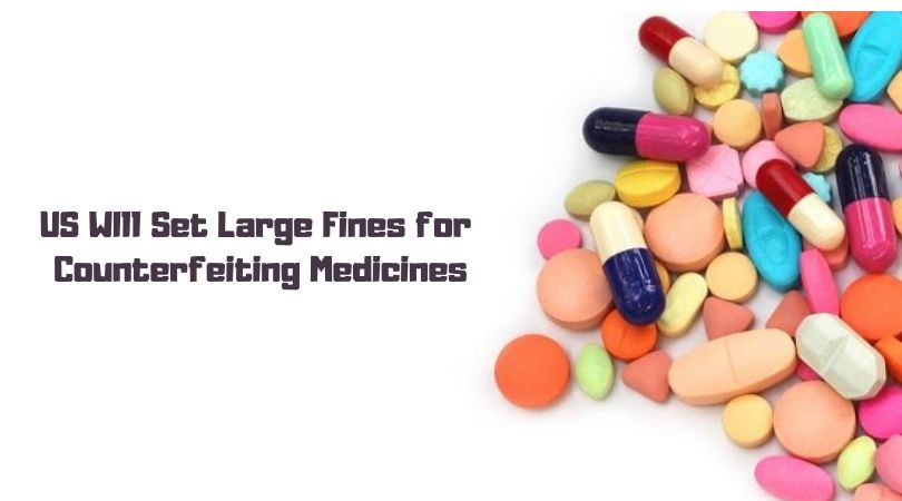 US WIll Set Large Fines for Counterfeiting Medicines