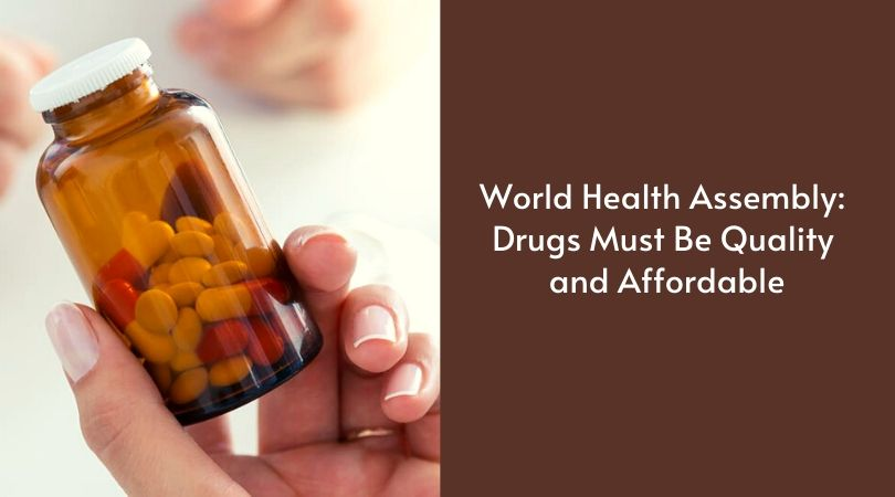 World Health Assembly_ Drugs Must Be Quality and Affordable