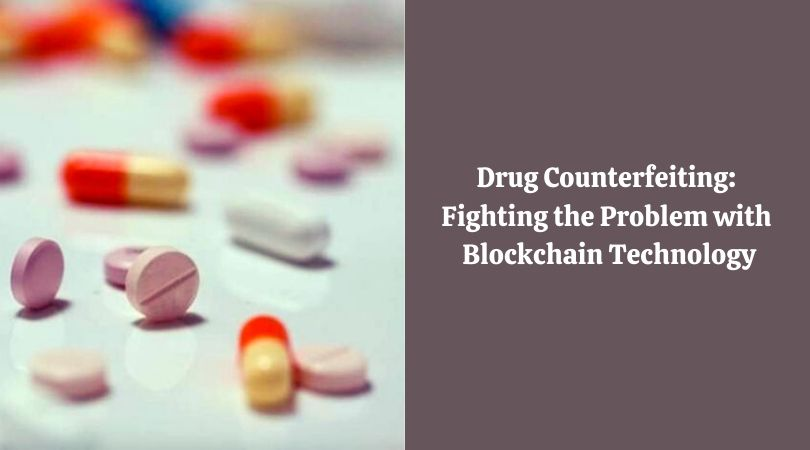 Drug Counterfeiting_ Fighting the Problem with Blockchain Technology