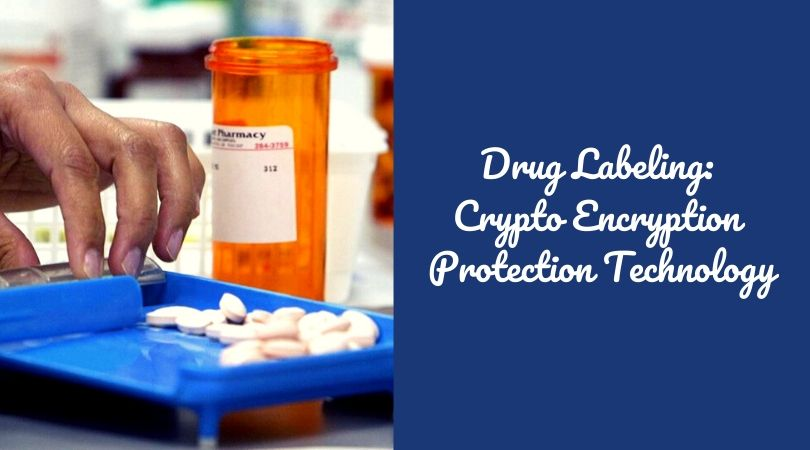 Drug Labeling_ Crypto Encryption Protection Technology